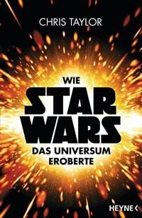 Buch Cover - Wie Star Wars das Universum eroberte von Chris Taylor, Rechte bei Heyne Verlag