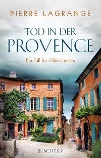 Tod in der Provence - Ein Fall für Commissaire Leclerc von Pierre Lagrange, Rechte bei FISCHER Scherz