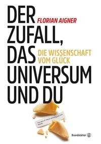 Der Zufall, das Universum und du - Die Wissenschaft vom Glück von Florian Aigner, Rechte bei Brandstätter