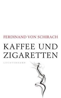 Kaffee und Zigaretten von Ferdinand von Schirach, Rechte bei Luchterhand Literaturverlag